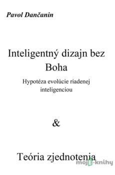 Inteligentný dizajn bez Boha - Hypotéza evolúcie riadenej inteligenciou & Teória zjednotenia - Pavol Dančanin