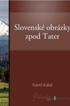 Slovenské obrázky zpod Tater - Karel Kálal