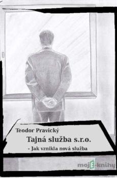 Tajná služba s.r.o. - Teodor Pravický