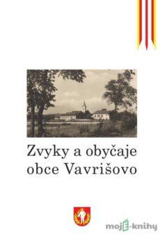 Zvyky a obyčaje obce Vavrišovo - Lenka Perdeková-Laheye, Rastislav Mikuláš