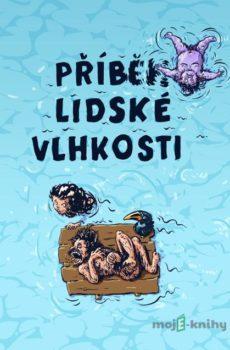 Příběh lidské vlhkosti - Martin Koláček, Martin Strnad