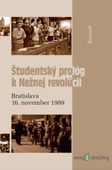 Študentský prológ k nežnej revolúcii - Martin Homza, Mária Miková, Milan Novotný