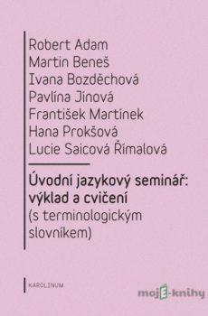 Úvodní jazykový seminář: výklad a cvičení - Robert Adam, Martin Beneš, Ivana Bozděchová