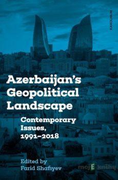 Azerbaijan´s Geopolitical Landscape - Farid Shafiyev