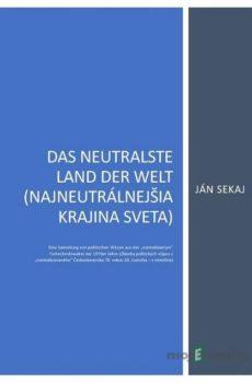 Das neutralste Land der Welt (Najneutrálnejšia krajina sveta) - Ján Sekaj