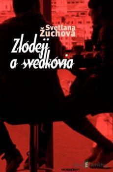 Zlodeji a svedkovia - Svetlana Žuchová