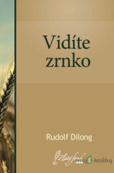 Vidíte zrnko - Rudolf Dilong