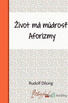 Život má múdrosť - Rudolf Dilong