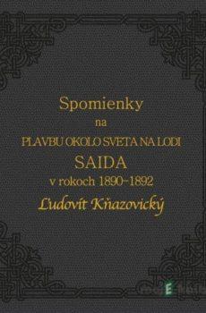 Spomienky na plavbu okolo sveta na lodi Saida v rokoch 1890-1892, Ľudovít Kňazovický - Rastislav Mikuláš