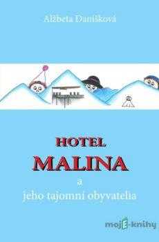 Hotel MALINA a jeho tajomní obyvatelia - Alžbeta Danišková