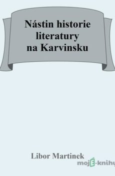 Nástin historie literatury na Karvinsku - Libor Martinek