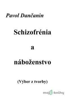 Schizofrénia a náboženstvo - Pavol Dančanin