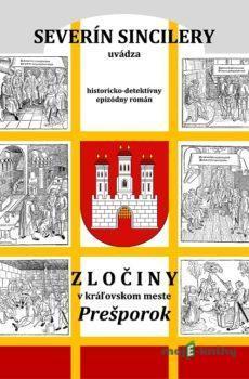 Zločiny v kráľovskom meste Prešporok - Severín Sincilery, Daniel J. Dančík