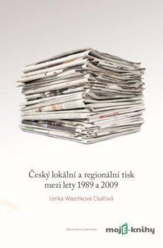 Český lokální a regionální tisk mezi lety 1989 a 2009 - Lenka Waschková