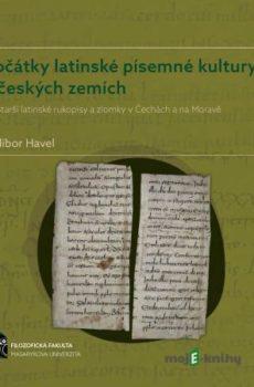 Počátky latinské písemné kultury v českých zemích - Dalibor Havel