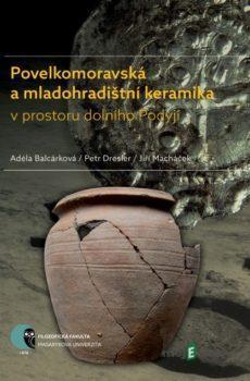 Povelkomoravská a mladohradištní keramika v prostoru dolního Podyjí - Adéla Balcárková, Petr Dresler, Jiří Macháček