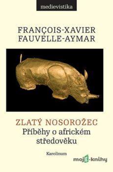 Zlatý nosorožec - François-Xavier Fauvelle-Aymar
