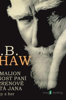 Pygmalion, Živnost paní Warrenové. Svatá Jana - ukázky z her - George Bernard Shaw