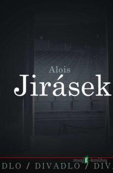 Divadlo, divadlo, divadlo. Alois Jirásek - Alois Jirásek