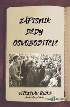 Zápisník dědy osvoboditele - Vítězslav Říčka