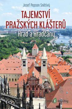 Tajemství pražských klášterů - Josef Pepson Snětivý
