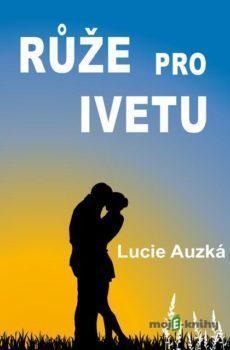 Růže pro Ivetu - Lucie Auzká