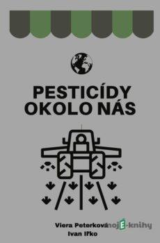Pesticídy okolo nás  - Viera Peterková, Ivan Iľko