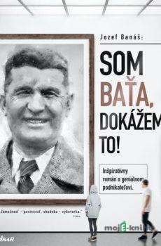 Som Baťa, dokážem to! - Jozef Banáš